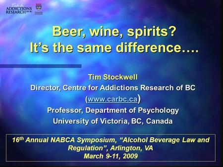 Tim Stockwell Director, Centre for Addictions Research of BC (www.carbc.ca ) www.carbc.ca Professor, Department of Psychology University of Victoria, BC,