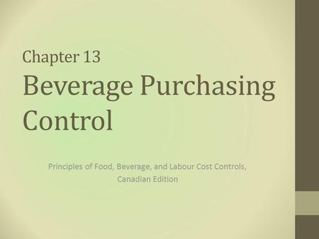 Chapter 13 Beverage Purchasing Control Principles of Food, Beverage, and Labour Cost Controls, Canadian Edition.