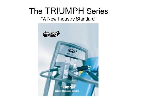 "The TRIUMPH Series ""A New Industry Standard"". Superior Engineering and Manufacturing."