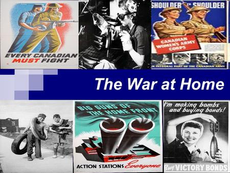 "The War at Home. Total War By 1942, Canada was committed to a policy of ""Total War"". All industries, materials and people were put to work for the war."