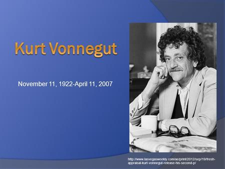 November 11, 1922-April 11, 2007  appraisal-kurt-vonnegut-release-his-second-p/