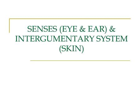 SENSES (EYE & EAR) & INTERGUMENTARY SYSTEM (SKIN).