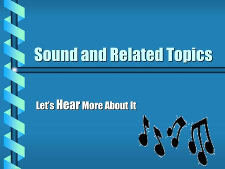 Sound and Related Topics Let's Hear More About It.