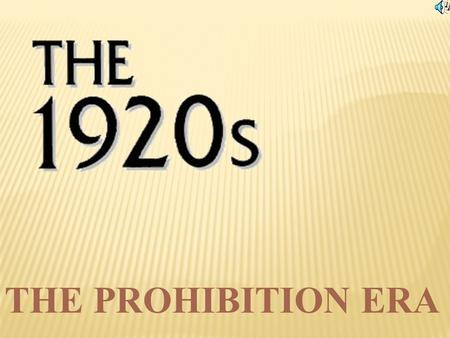 THE PROHIBITION ERA THE PROHIBITION ERA BEGAN IN 1920, FOLLOWING THE RATIFICATION OF THE 18TH AMENDMENT TO THE CONSTITUTION OF THE UNITED STATES IN 1919.