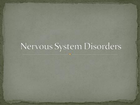 Central Nervous System Disorders Peripheral Nervous System Disorders Sensory Disorders.