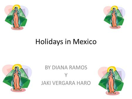 Holidays in Mexico BY DIANA RAMOS Y JAKI VERGARA HARO.