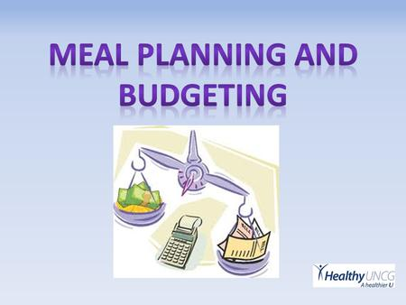 Why is meal planning important? Many family members are balancing: multiple roles ex.) parents, employees, children, volunteer Families are trying to.
