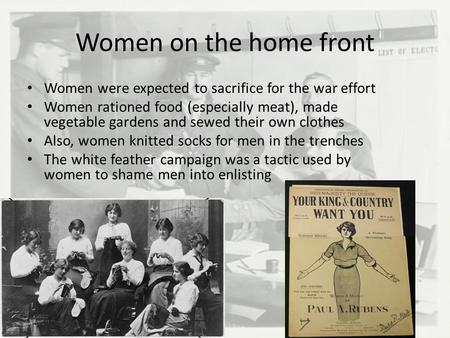 Women on the home front Women were expected to sacrifice for the war effort Women rationed food (especially meat), made vegetable gardens and sewed their.