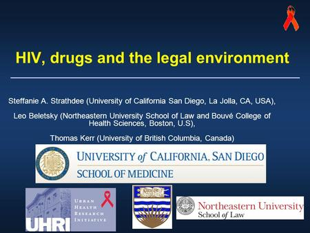 HIV, drugs and the legal environment Steffanie A. Strathdee (University of California San Diego, La Jolla, CA, USA), Leo Beletsky (Northeastern University.