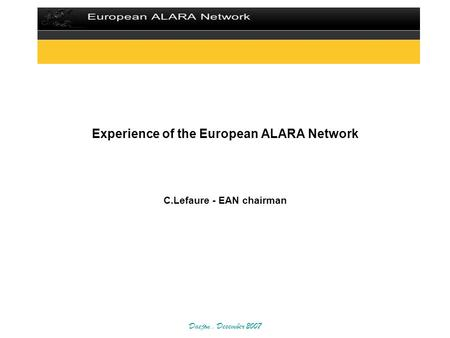 Daejon. December 2007 Experience of the European ALARA Network C.Lefaure - EAN chairman.
