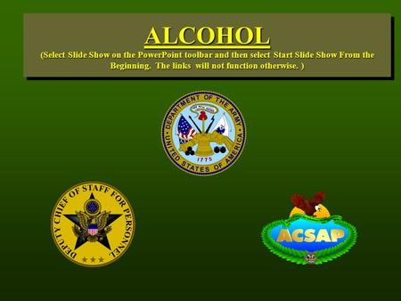 ALCOHOL (Select Slide Show on the PowerPoint toolbar and then select Start Slide Show From the Beginning. The links will not function otherwise. )