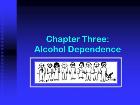 Chapter Three: Alcohol Dependence. points to consider  Definitions  Disease concept  Natural history  Guidelines for diagnosis.