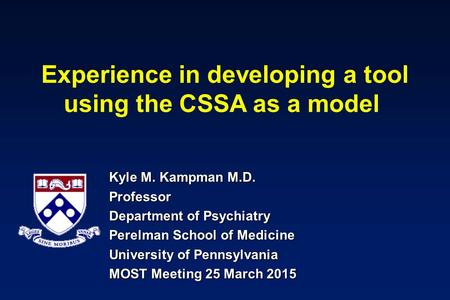 Experience in developing a tool using the CSSA as a model Kyle M. Kampman M.D. Professor Department of Psychiatry Perelman School of Medicine University.