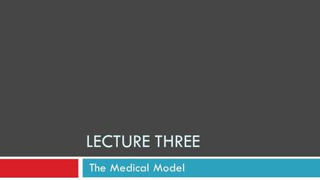LECTURE THREE The Medical Model DSM (2013) – 5 Alcohol Use Disorder  Mild presence of 2 to 3 symptoms  Moderate presence of 4 to 5 symptoms  Severe.