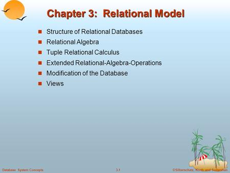 ©Silberschatz, Korth and Sudarshan3.1Database System Concepts Chapter 3: Relational Model Structure of Relational Databases Relational Algebra Tuple Relational.