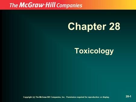 Copyright (c) The McGraw-Hill Companies, Inc. Permission required for reproduction or display. 28-1 Chapter 28 Toxicology.