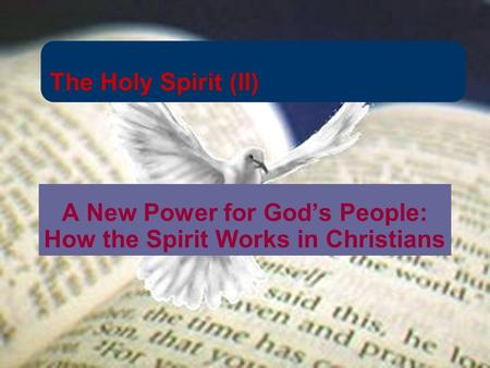 The Holy Spirit (II) A New Power for God's People: How the Spirit Works in Christians.