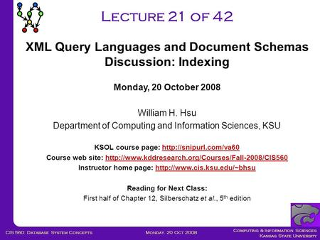 Computing & Information Sciences Kansas State University Monday. 20 Oct 2008CIS 560: Database System Concepts Lecture 21 of 42 Monday, 20 October 2008.