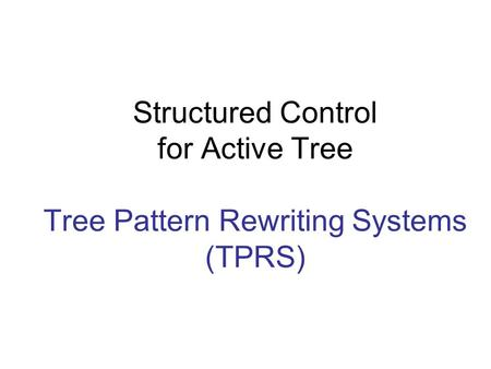 Structured Control for Active Tree Tree Pattern Rewriting Systems (TPRS)