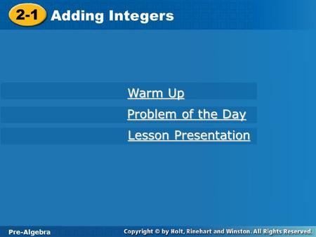 2-1 Adding Integers Pre-Algebra Warm Up Warm Up Problem of the Day Problem of the Day Lesson Presentation Lesson Presentation.