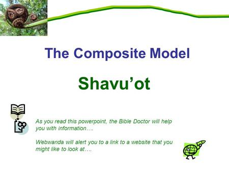 Shavu'ot The Composite Model As you read this powerpoint, the Bible Doctor will help you with information…. Webwanda will alert you to a link to a website.