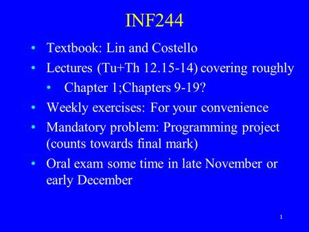 1 INF244 Textbook: Lin and Costello Lectures (Tu+Th 12.15-14) covering roughly Chapter 1;Chapters 9-19? Weekly exercises: For your convenience Mandatory.