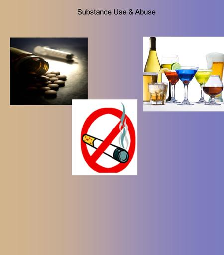 Substance Use & Abuse. DRUGS FACTS & MYTHS Key Terms Drug Use - the use of any biologically active substance that is foreign to the body and is deliberately.
