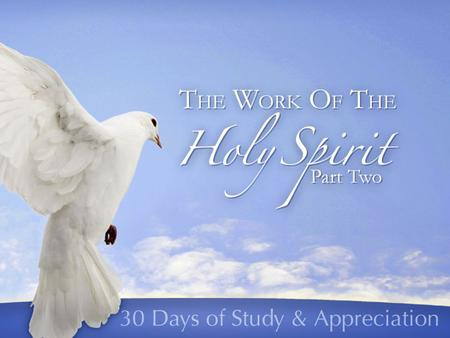 The Work of the Holy Spirit. Review of Part 1 The Holy Spirit Worked In Creation The Holy Spirit Worked In Israel's History The Holy Spirit Worked In.