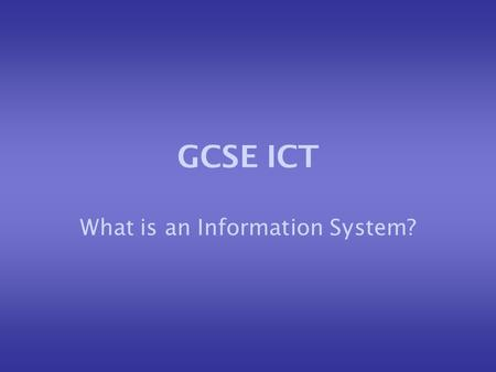 GCSE ICT What is an Information System?. What is data? DATA is raw facts and figures. These have very little meaning until they are sorted or they are.