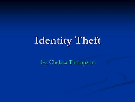 Identity Theft By: Chelsea Thompson. What is identity theft? The crime of obtaining the personal or financial information of another person for the purpose.