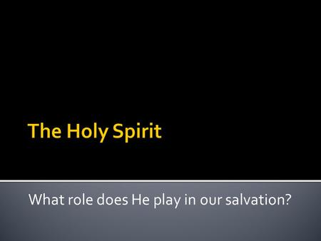 What role does He play in our salvation?. The Father Planned – Ephesians 1.1-4 The Son Executed – John 3.16 The Holy Spirit Revealed – Ephesians 3.3-5.