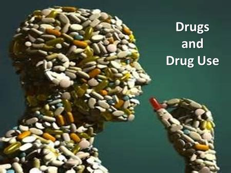 Drugs and Drug Use. What Is A Drug? Drug  any substance that alters the chemical reactions (homeostasis) of the body 1)Medicinal drugs  – Help fix illness.