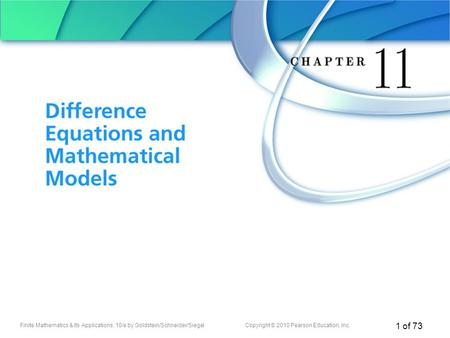 Finite Mathematics & Its Applications, 10/e by Goldstein/Schneider/SiegelCopyright © 2010 Pearson Education, Inc. 1 of 73 Chapter 11 Difference Equations.