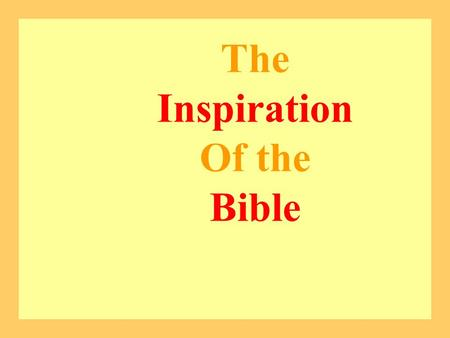 The Inspiration Of the Bible The Inspiration Of the Bible.