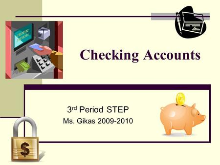 Checking Accounts 3 rd Period STEP Ms. Gikas 2009-2010.