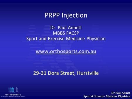 Dr Paul Annett Sport & Exercise Medicine Physician PRPP Injection Dr. Paul Annett MBBS FACSP Sport and Exercise Medicine Physician www.orthosports.com.au.