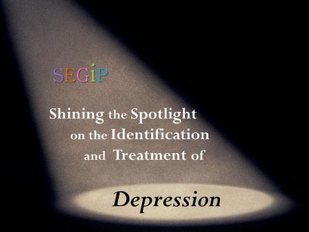 Shining the Spotlight on the Identification and Treatment of Depression.