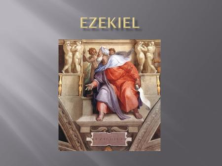  The author of the Book of Ezekiel shows himself as Ezekiel, the son of Buzi,[Ezekiel 1:3] born into a priesthood (Kohen) lineage of the patrilineal.