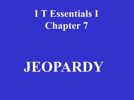 I T Essentials I Chapter 7 JEOPARDY PrintersStandardsPrinting Potpourri 1 Application 100100 200 300 400 500.