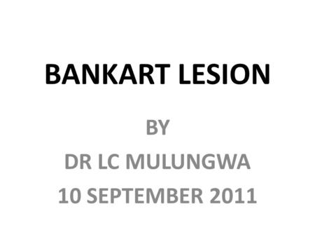 BANKART LESION BY DR LC MULUNGWA 10 SEPTEMBER 2011.