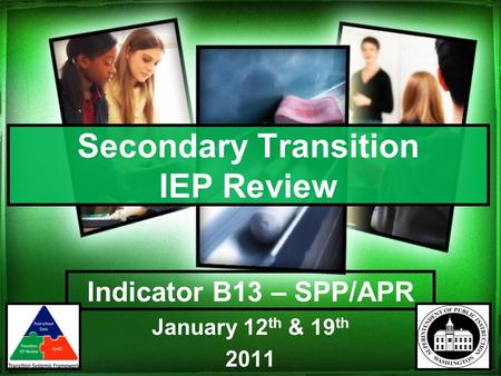 Secondary Transition IEP Review Indicator B13 – SPP/APR January 12 th & 19 th 2011.