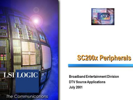 SC200x Peripherals Broadband Entertainment Division DTV Source Applications July 2001.