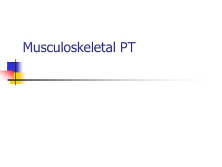 Musculoskeletal PT. Objectives Give an example of each of the following musculoskeletal conditions: (1) overuse injury, (2) traumatic injury, (3) surgical.