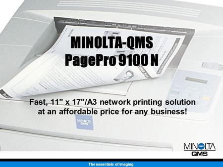 The essentials of imaging MINOLTA-QMS PagePro 9100 N Fast, 11 x 17/A3 network printing solution at an affordable price for any business!