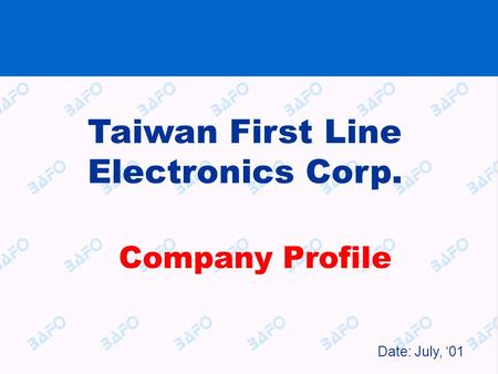 Company Profile Taiwan First Line Electronics Corp. Date: July, '01.