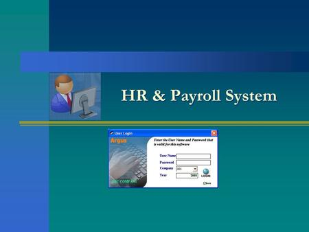 HR & Payroll System. Aids analysis of employee data for reliable decision making Real time accessibility of information Track salary and personal information.