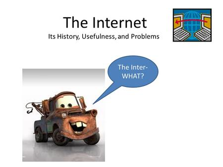 The Internet Its History, Usefulness, and Problems The Inter- WHAT?