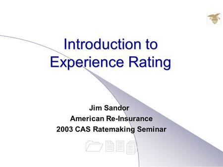 Introduction to Experience Rating Jim Sandor American Re-Insurance 2003 CAS Ratemaking Seminar 1234.