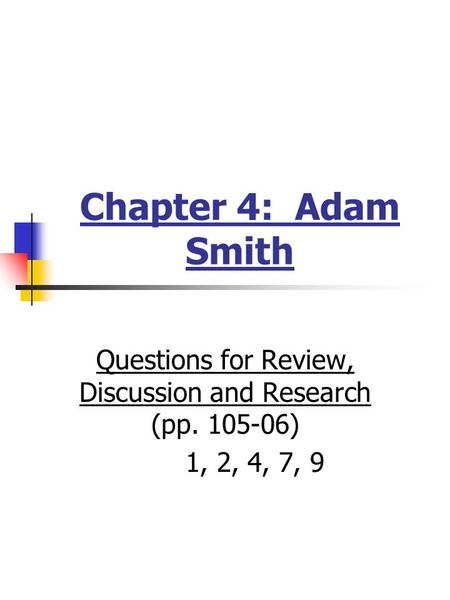 Chapter 4: Adam Smith Questions for Review, Discussion and Research (pp. 105-06) 1, 2, 4, 7, 9.