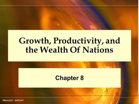 Macro233 - JAFGAC Growth, Productivity, and the Wealth Of Nations Chapter 8.